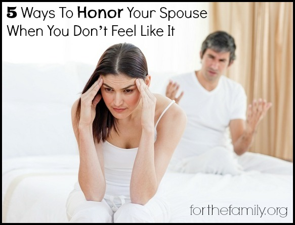 5 Ways To Honor Your Spouse When You Don't Feel Like It