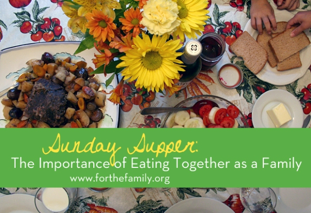 Sunday Supper: The Importance of Eating Together as a Family