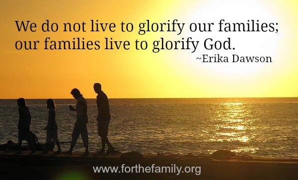 God's Purpose for Your Family  is to Glorify God