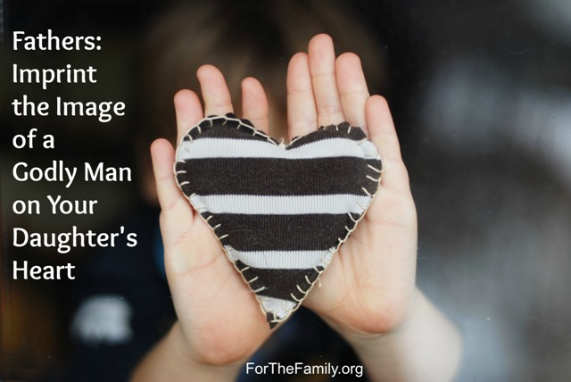 Ftahers: Imprint the Image of a Godly Man on Your Daughter's Heart