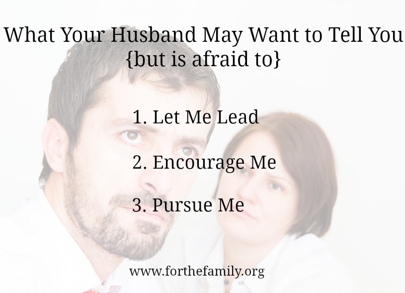 What Your Husband May Want to Tell You {but is afraid to}