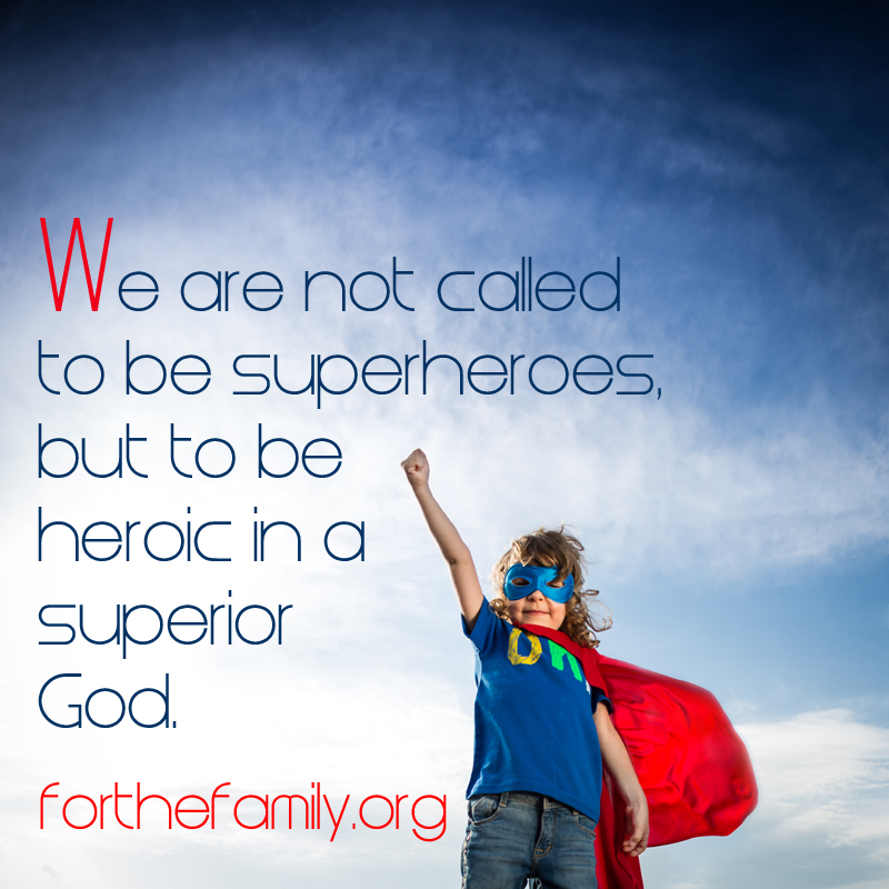 We are not called to be superheroes, but to be heroic in a superior God.