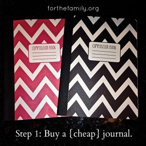 Step 1: Buy a  {cheap} journal