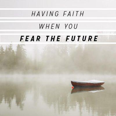 Having Faith When You Fear the Future