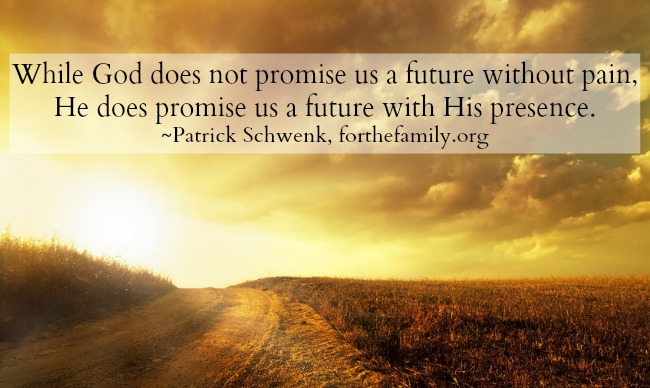 Fighting Fear With Faith - While God does not promise us a future without pain, He does promise us a future with His presence.