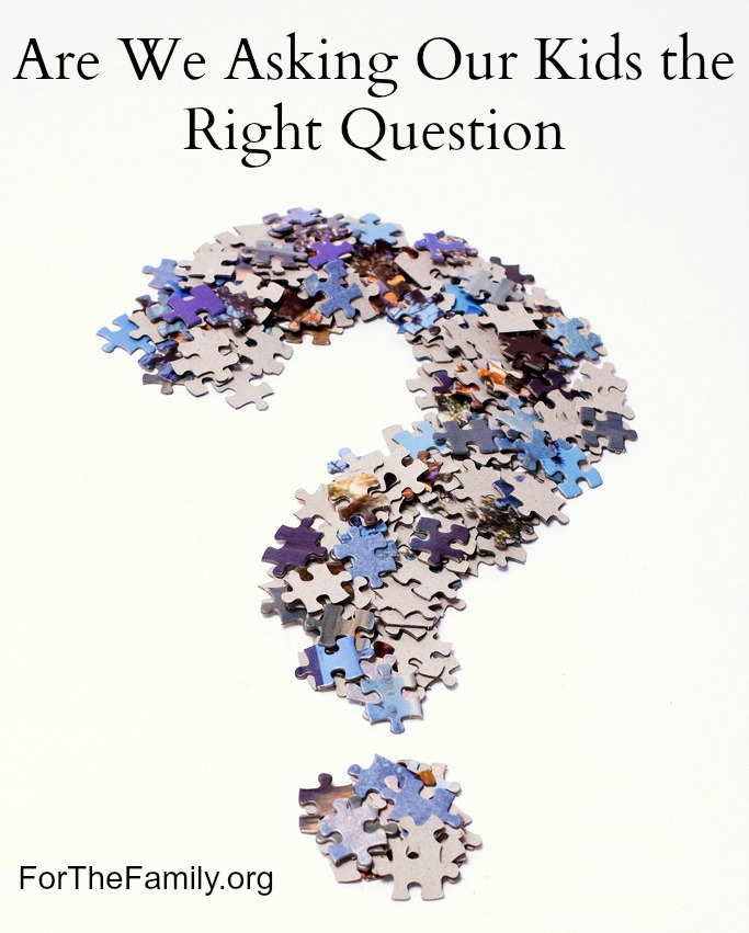 Are We Asking Our Kids the Right Question?