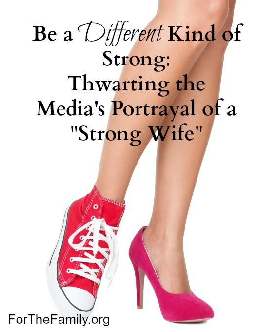 "Be a Different Kind of Strong: Thwarting the Media's Portrayal of the ""Strong"" Wife"