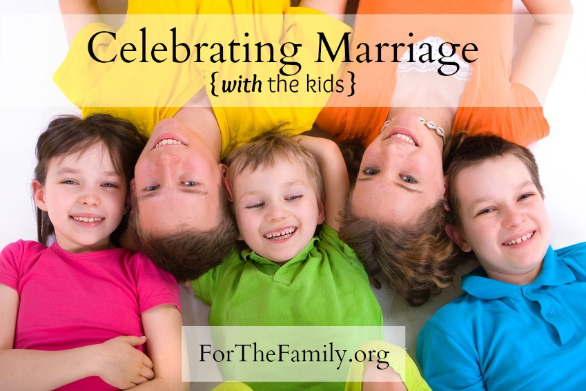 Celebrating Marriage with Your Children