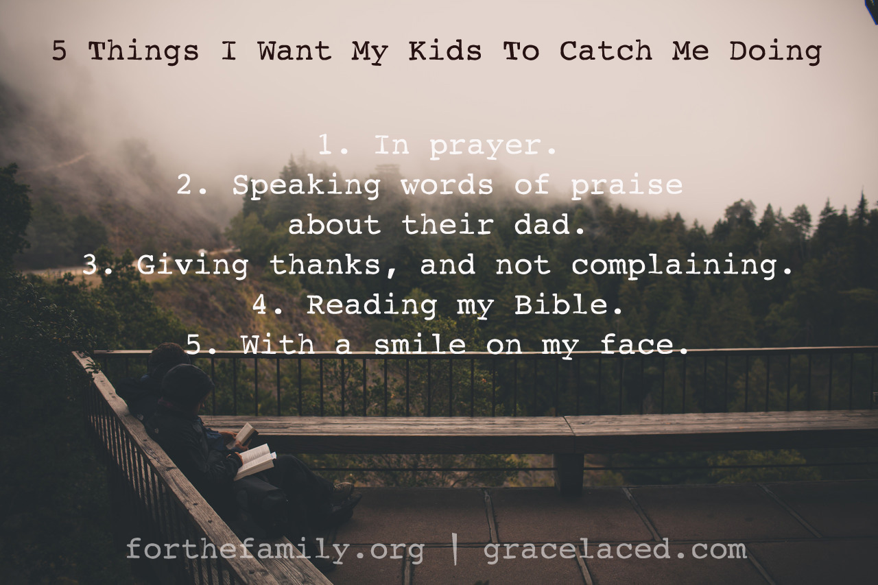 5 Things I Want My Kids to Catch Me Doing
