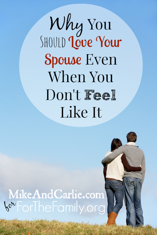 Why You Should Love Your Spouse Even When You Don't Feel Like It