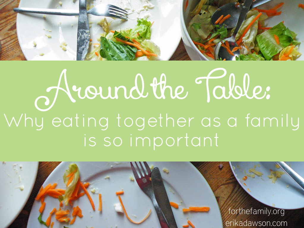 Around the Table: Why #Family Meals are so important and how you can get started
