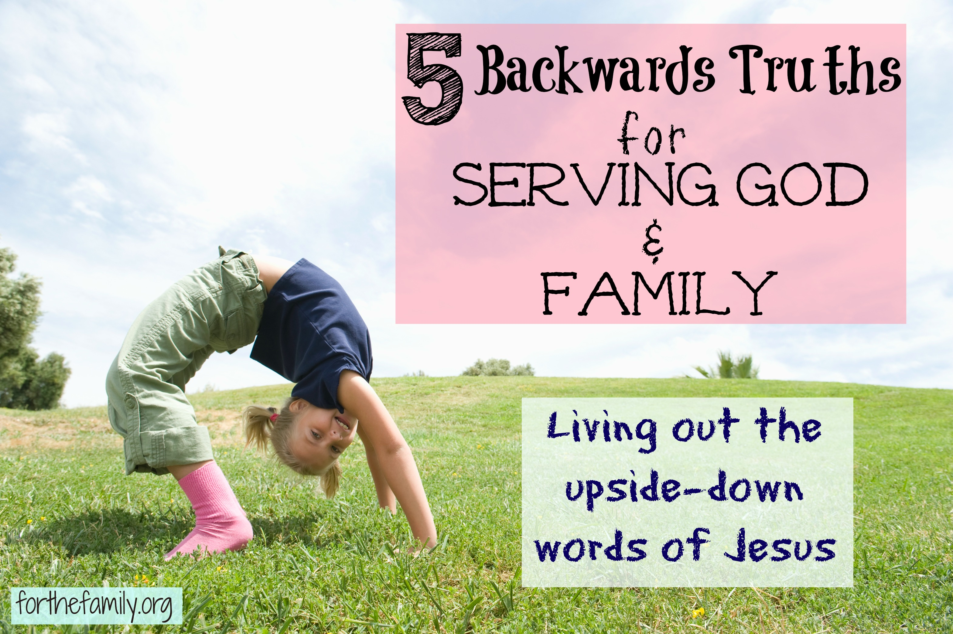 5 Backward Truths for Serving God & Family - for the family