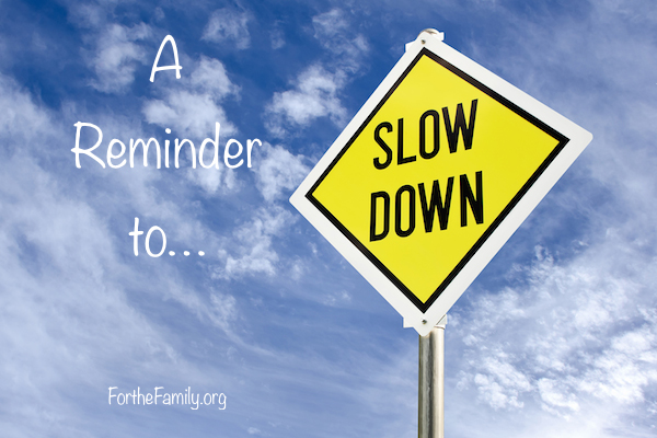A Reminder to Slow Down