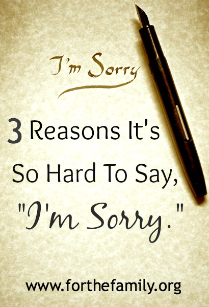 3 Reasons It's So Hard To Say I'm Sorry.jpg