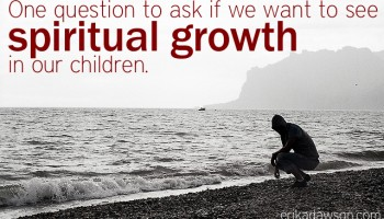 One Question to Ask if we want to see #spiritual growth in our children #family #discipleship