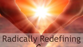 Radically Redefining Love