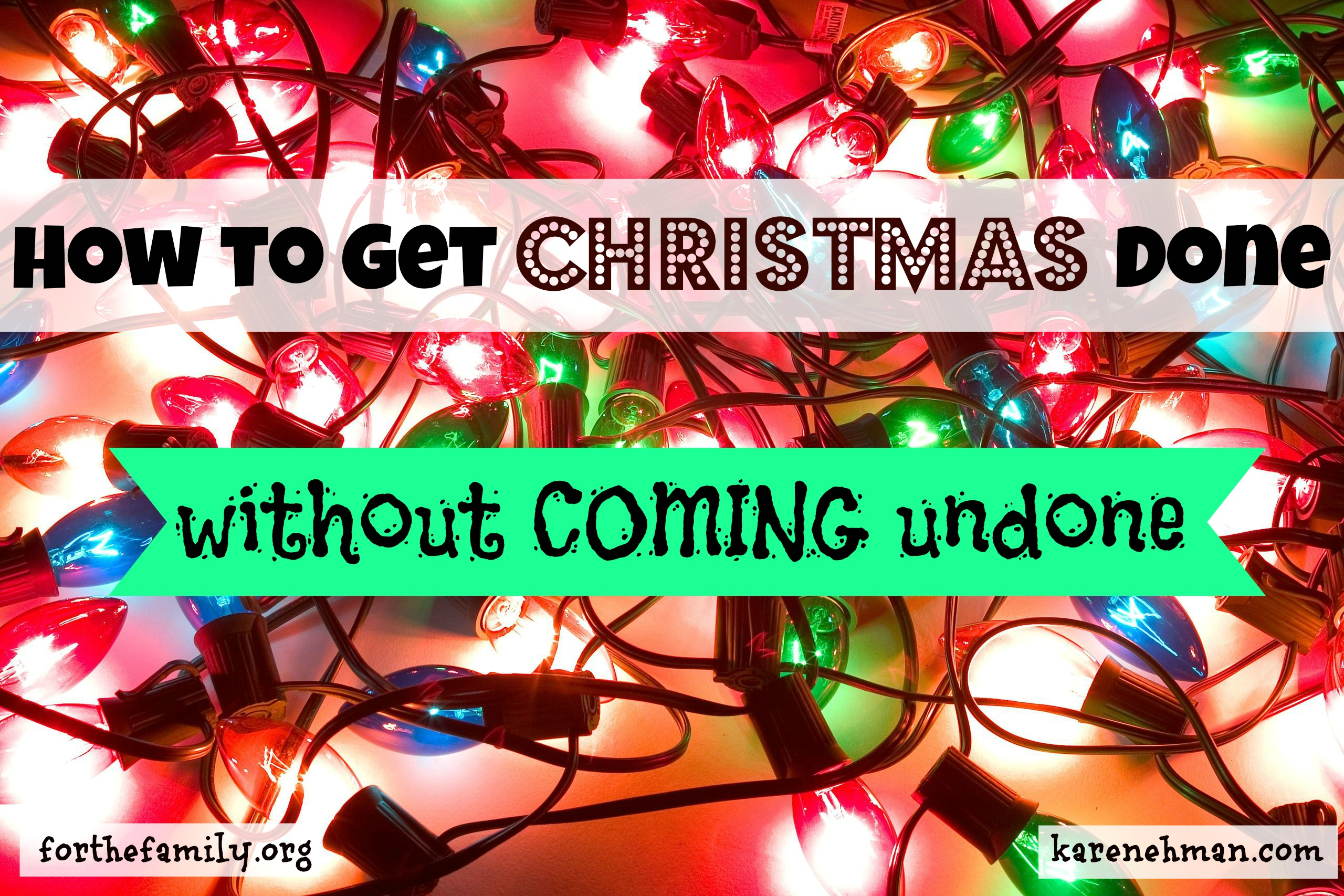 How to Get Christmas Done without Coming Undone
