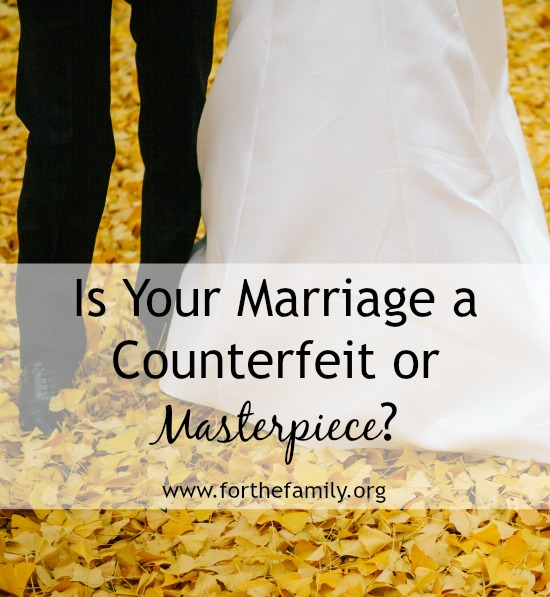 Is Your Marriage a Counterfeit or Masterpiece?