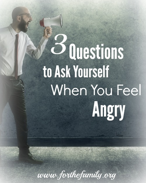 3 Questions to Ask Yourself When You Feel Angry