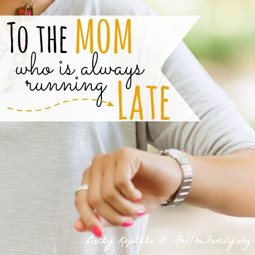 To the mom who is always running late