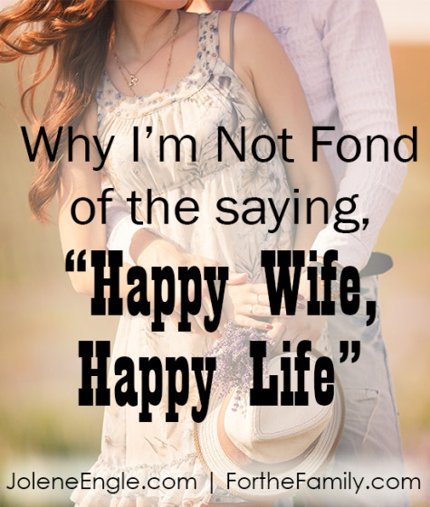 "Why I'm Not Fond of the Saying, ""Happy Wife, Happy Life ..."