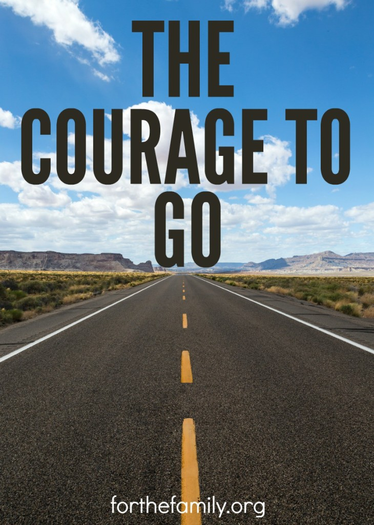 Do you long for your family to be an influence in the Kingdom of God? How do you even start? Sometimes, God is calling us to GO right where we are. Here are three ways to begin to build courage into your family mission and be ready to follow God anywhere together.