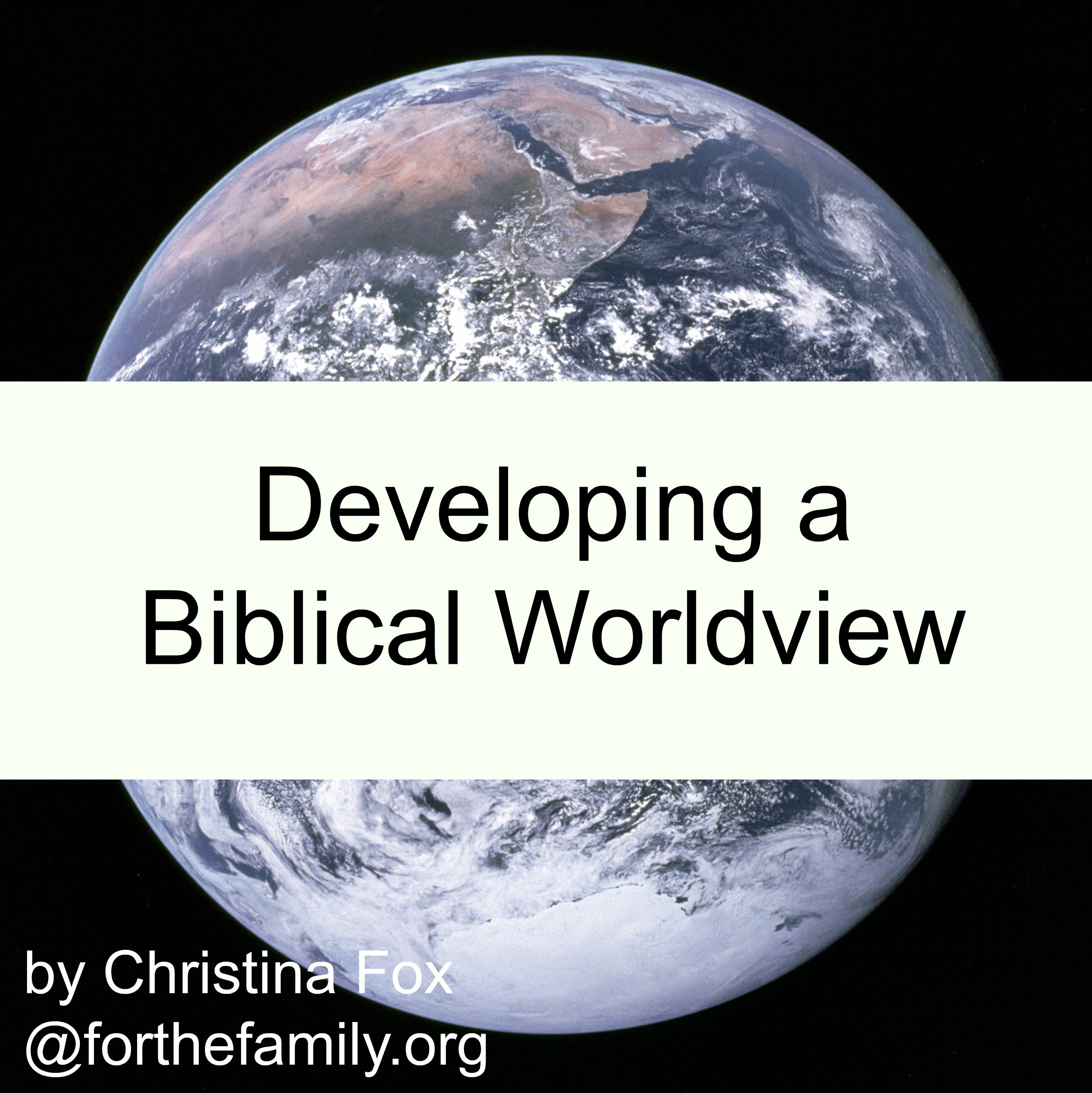 developing a christian worldview of spiritual Christians everywhere recognize there is a great spiritual battle  thus we need to shape a christian world and  developing a christian worldview is an.