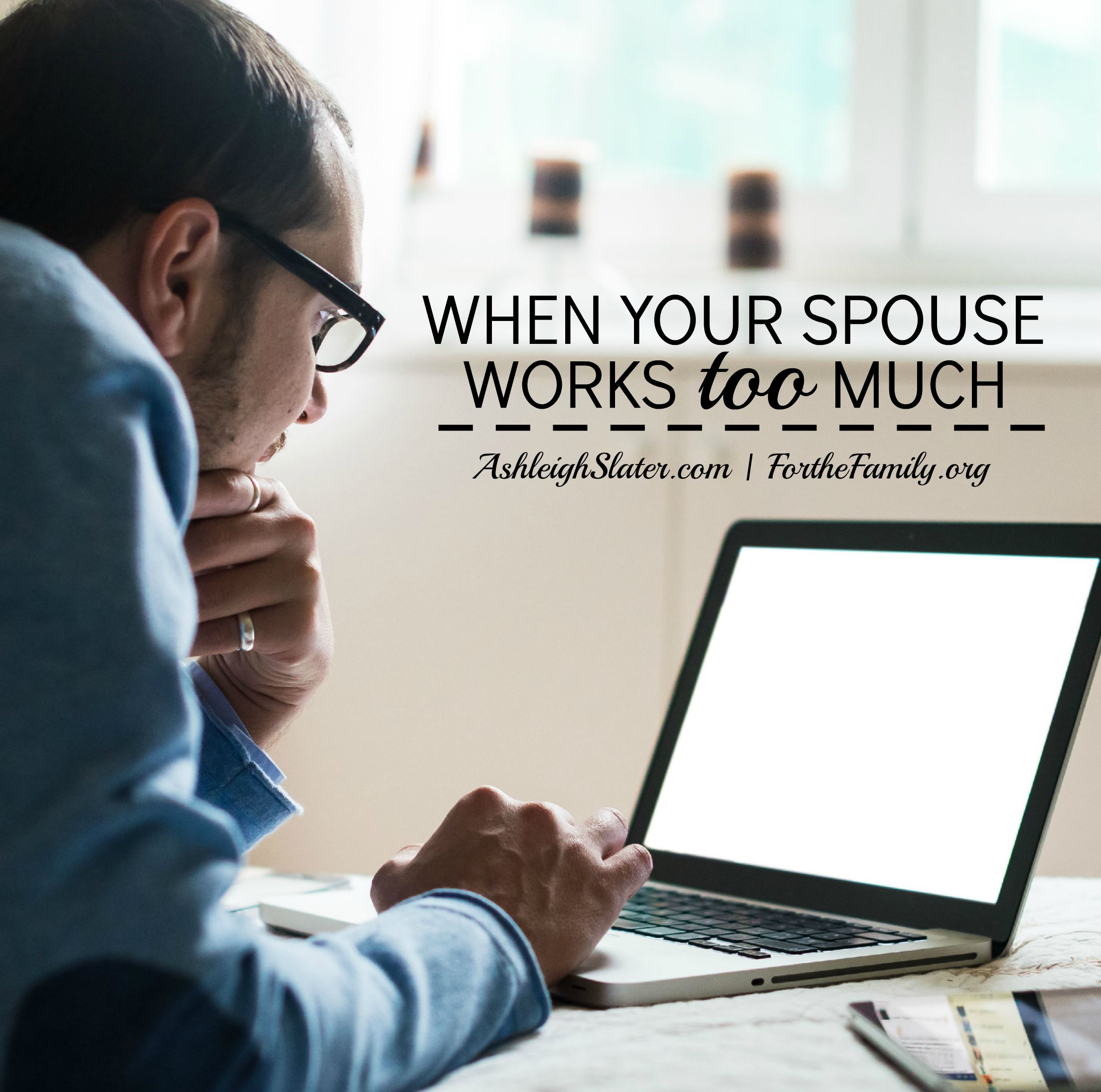 When Your Spouse Works Too Much - for the family