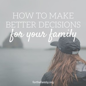 How to Make Better Decisions for Your Family