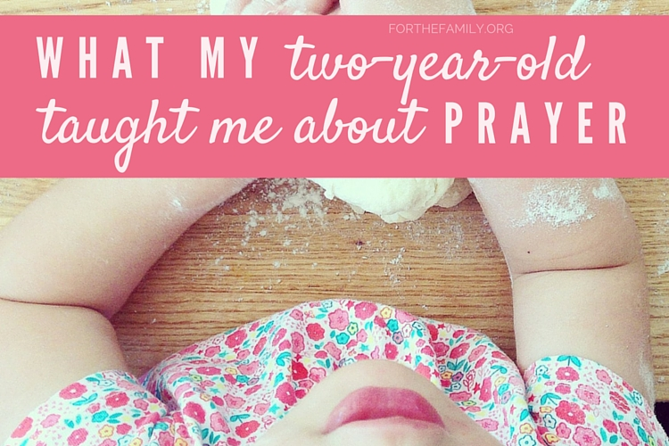 What My Two-Year-Old Taught Me About Prayer