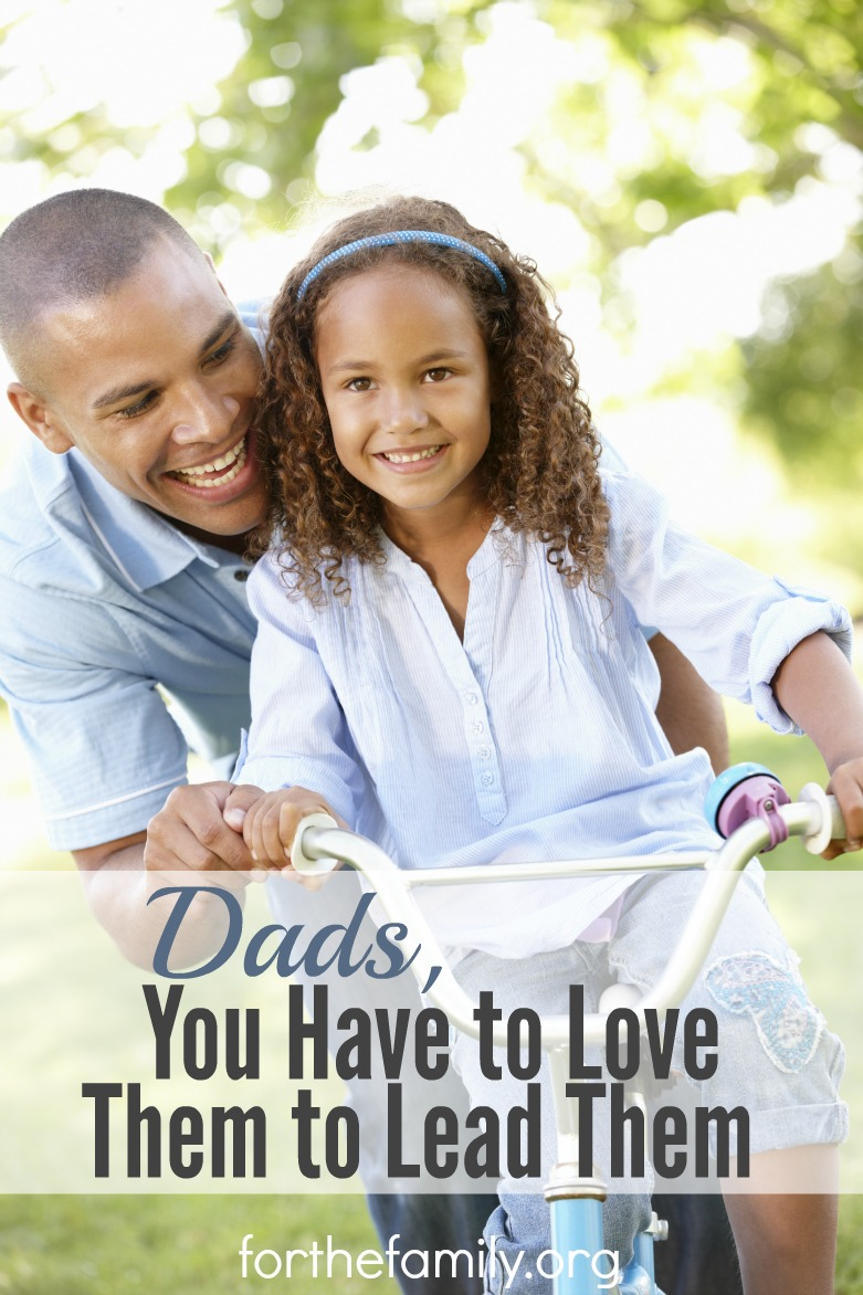Dads, You Have to Love Them to Lead Them