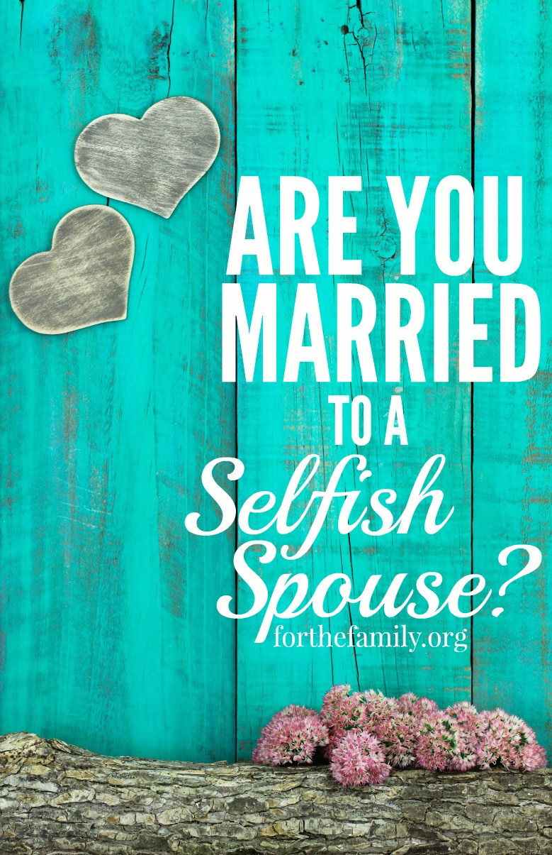 Are You Married To A Selfish Spouse For The Family