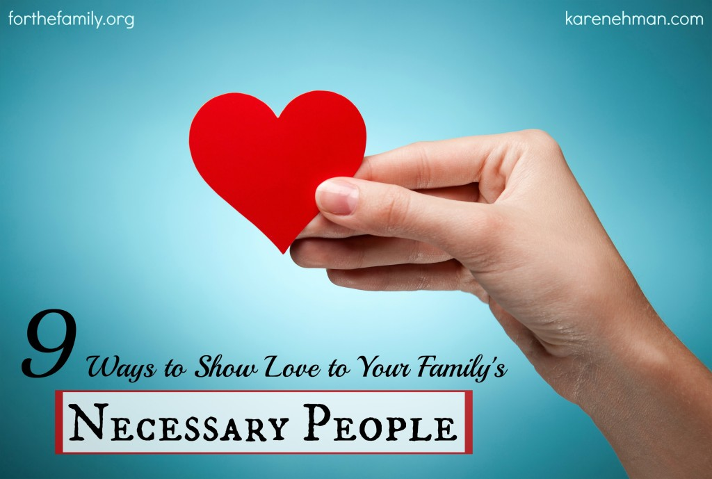 9 Ways to SHow Love to Your Family's Neccesary People from Karen Ehman at ForTheFamily.org