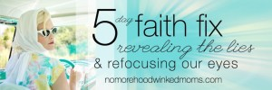 The 5 Day Faith Fix for Moms!