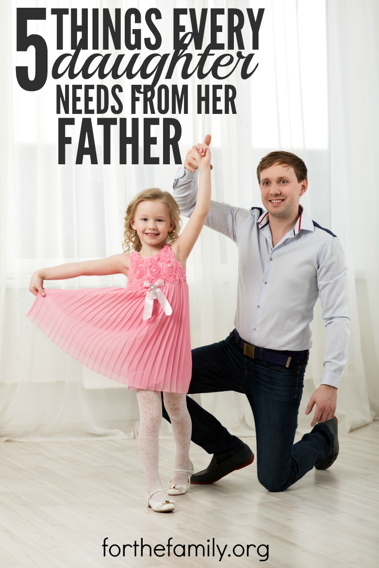 5 Things Every Daughter Needs From Her Father