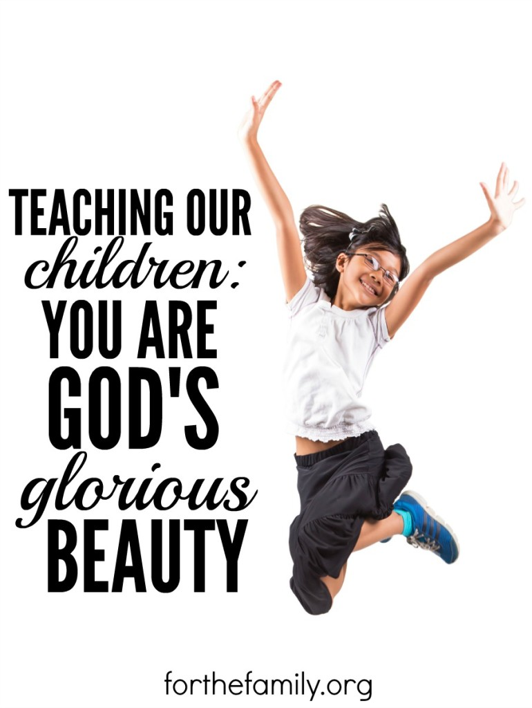 Have you ever gazed upon beauty and been struck with an awe of who God is? How about when you gaze at the beauty of another person? Perhaps your child? In a culture that praises all that glitters, does your family know their beauty and worth comes from the ONE who created them? Tell them today!