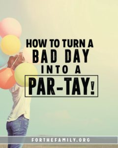 How to Turn a Bad Day into a Par-tay!