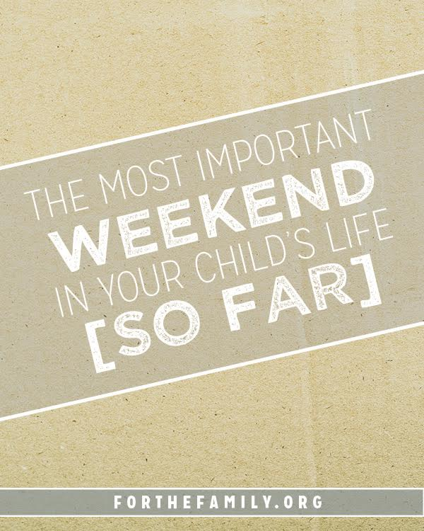 The Most Important Weekend in Your Child's Life (So Far)