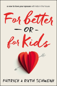 For Better or For Kids by Patrick and Ruth Schwenk