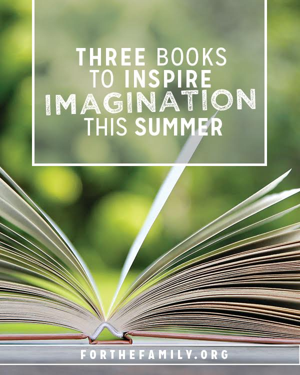 This summer is wide open and ready for our children to grow in their imaginations and get lost in good stories! Are you nurturing their hunger for beautiful tales? Here are three of our favorite titles sure to awaken their imagination!