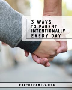 3 Ways to Parent Intentionally Every Day