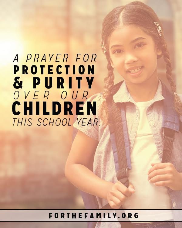 As we send our children back into their schools this fall, many of us wonder how to prepare them well for all they will encounter in the classroom and with friends. Moms and dads have one secret weapon that can cover them with protection like nothing else... Prayer! Here is a prayer especially for this season written just for your family!