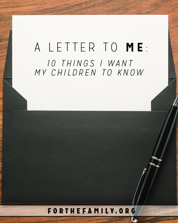 A Letter to Me: 10 Things I Want My Children to Know