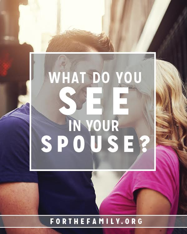 When it comes to most things, we receive more of what we measure, so it's worth considering....Do you see the best in your spouse, or do you focus on the negative? A change in perspective can have a big impact on changing our hearts and our marriages!