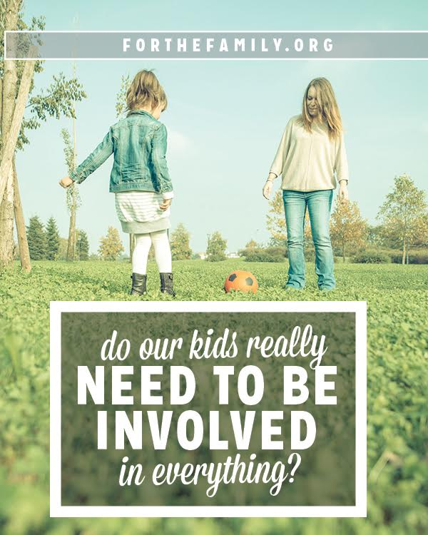 With so many wonderful options, it's easy to get caught up in every activity that becomes available. But when should we say enough is enough, for ourselves and for our kids? Maybe what we really need is a whole lot less.