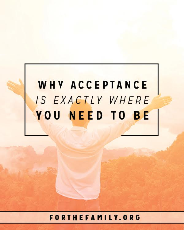 Why Acceptance Is Exactly Where You Need to Be