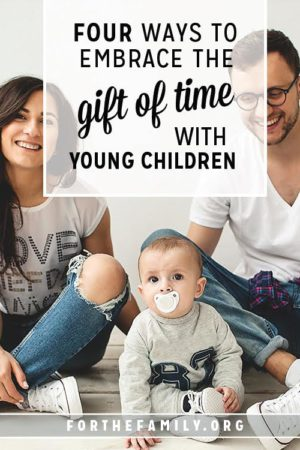 4 Ways to Embrace the Gift of Time {with Young Children}