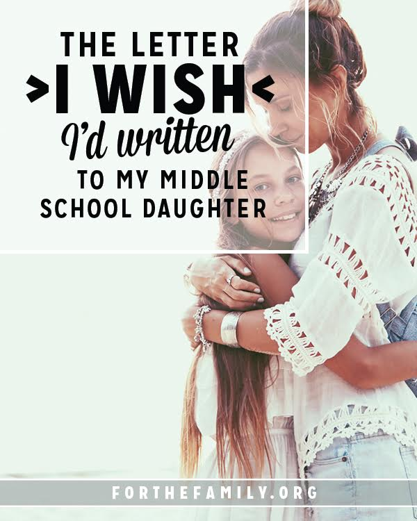 The Letter I Wish I'd Written to my Middle School Daughter