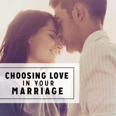 Choosing Love in Your Marriage