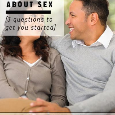 Let's Talk About Sex: 3 Questions To Get You Started